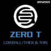 Lowball / Thick & Thin by Zero T