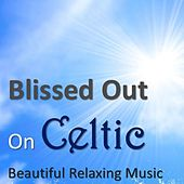 Blissed out on Celtic: Beautiful Relaxing Music by Various Artists
