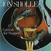 Catfish For Supper by Jon Sholle