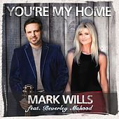 You're My Home (feat. Beverley Mahood) by Mark Wills