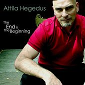 The End Is The Beginning by Attila Hegedus