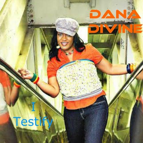 I Testify by Dana Divine