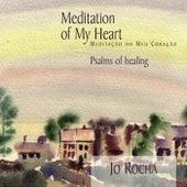 Meditation of My Heart: Psalms of Healing by Jo Rocha