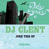 Juke This EP by DJ Clent