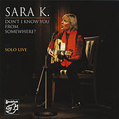 Don't I Know You From Somewhere/Solo Live by Sara K.