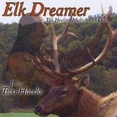 Elk Dreamer - the Healing Medicine of Love by John Two-Hawks