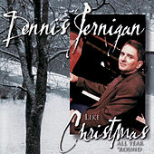Like Christmas All Year 'Round by Dennis Jernigan