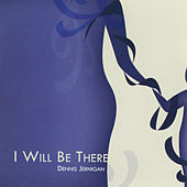 I Will Be There by Dennis Jernigan