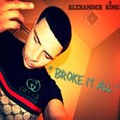 Broke It All de Alexander King
