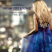 Dream City Lounge, Vol. 3 de Various Artists