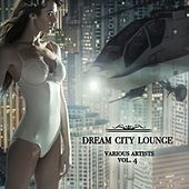 Dream City Lounge, Vol. 4 by Various Artists