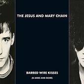 Barbed Wire Kisses (B-Sides and More) de The Jesus and Mary Chain