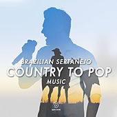 Brazilian Sertanejo - Country To Pop Music de Various Artists