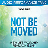 Not Be Moved by New Life Worship