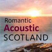 Romantic Acoustic Scotland by Various Artists