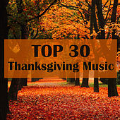 Top 30 Thanksgiving Music - Classical Instrumental Music and Traditional Thanksgiving Songs by Thanksgiving