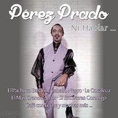 Perez Prado…ni Hablar de Perez Prado