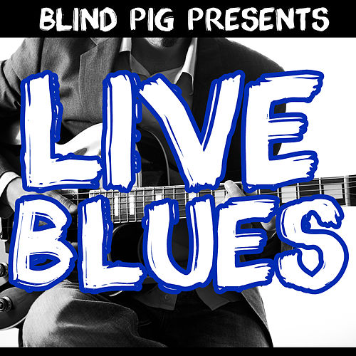 Blind Pig Presents: Live Blues by Various Artists