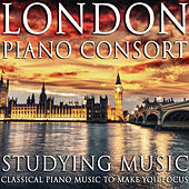 Studying Music: Classical Piano Music to Make You Focus von London Piano Consort