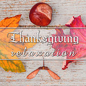 Thanksgiving Relaxation - Soft Music for a Perfect Thanksgiving Dinner by Thanksgiving Music Specialists