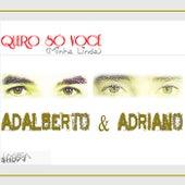Quero Só Você (Minha Linda) de Adalberto E Adriano