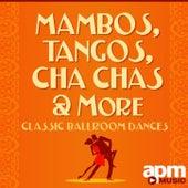 Mambos, Tangos and Cha Chas: Classic Ballroom Dances de 101 Strings Orchestra