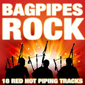 Bagpipes Rock (18 Red Hot Piping Tracks) by Various Artists
