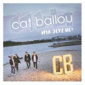 Mir jetz he! by Cat Ballou
