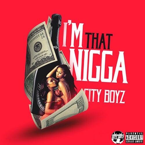 I'm That Nigga - Single by The City Boyz