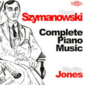 Szymanowski: Complete Piano Music by Martin Jones