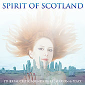 Spirit of Scotland (Ethereal Celtic Sounds) di Various Artists