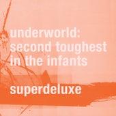 Second Toughest In The Infants (Super Deluxe / Remastered) von Underworld