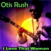 I Love That Woman von Otis Rush