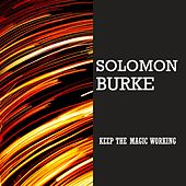 Keep the Magic Working by Solomon Burke