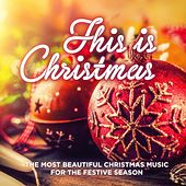 This Is Christmas (The Most Beautiful Christmas Music for the Festive Season) de Various Artists