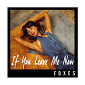 If You Leave Me Now by Foxes