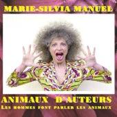 Animaux d'auteurs: Les hommes font parler les animaux de Marie-Silvia Manuel