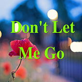 Don't Let Me Go by Various Artists