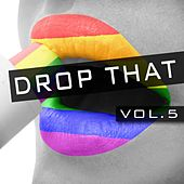 Drop That, Vol. 5 by Various Artists