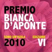 Premio Bianca D'Aponte: sono un'isola, 2010 (Edizione VI) de Various Artists