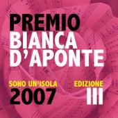 Premio Bianca D'Aponte: sono un'isola, 2007 (Edizione III) de Various Artists