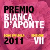 Premio Bianca D'Aponte: sono un'isola, 2011 (Edizione VII) di Various Artists