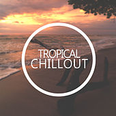 Tropical Chillout (Relaxation / Wellness Music, Ideal for Yoga & Massage) by Various Artists