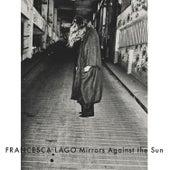 Mirrors Against the Sun by Francesca Lago