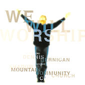 We Will Worship by Dennis Jernigan