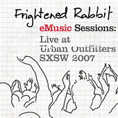 eMusic Sessions: Live At Urban Outfitters - SXSW 2007 by Frightened Rabbit
