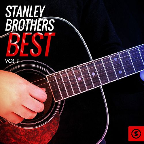 Stanley Brothers Best, Vol. 1 by The Stanley Brothers