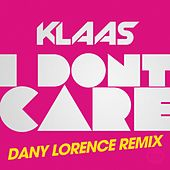I Don't Care (Dany Lorence Remix) by Klaas