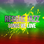 Reggae Jazz Songs We Love de Various Artists