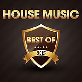 House Music - The Best of 2015 by Various Artists